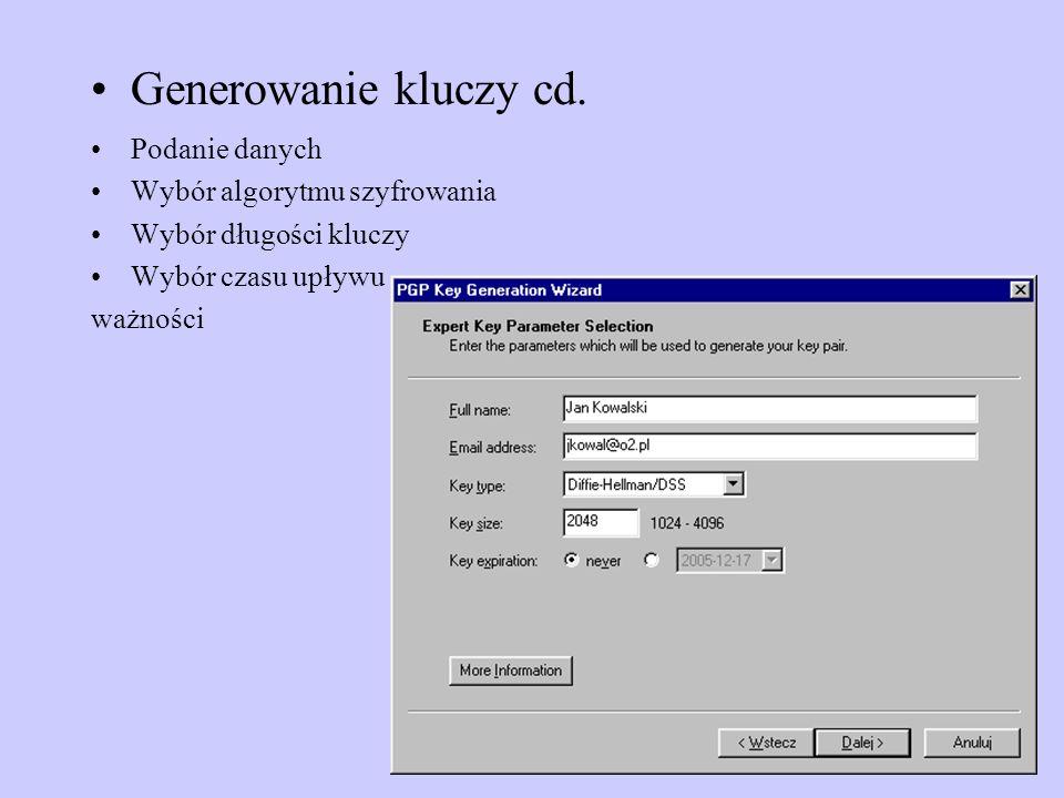 Podanie danych Wybór algorytmu szyfrowania Wybór długości kluczy Wybór czasu upływu ważności Generowanie kluczy cd.