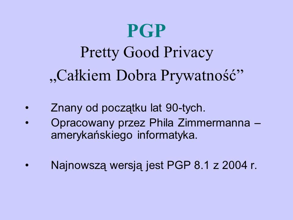 PGP Pretty Good Privacy Całkiem Dobra Prywatność Znany od początku lat 90-tych. Opracowany przez Phila Zimmermanna – amerykańskiego informatyka. Najno