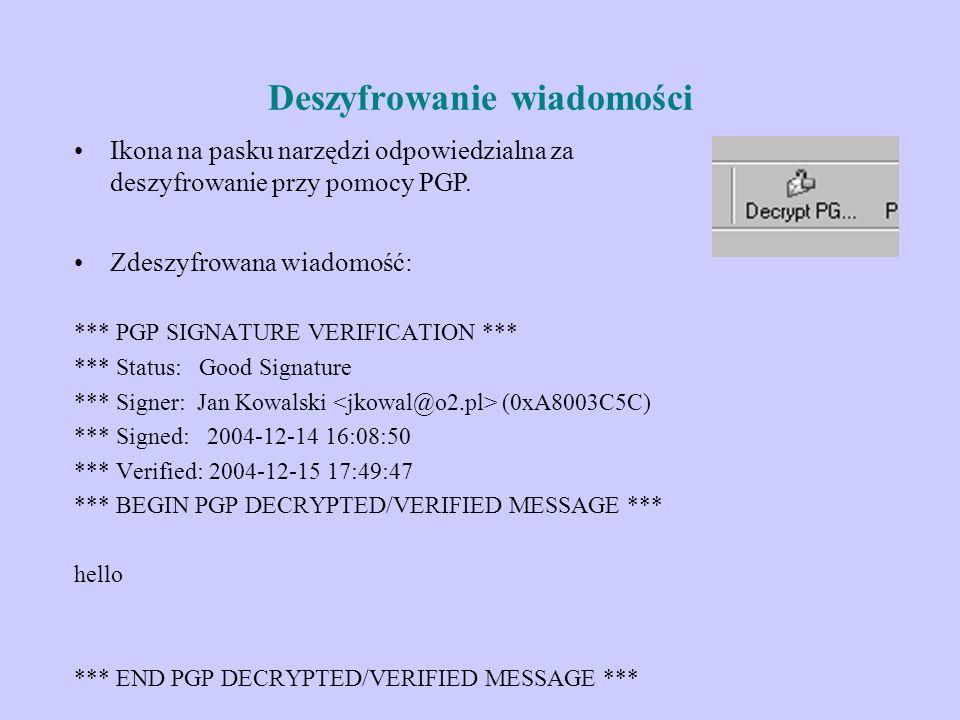Deszyfrowanie wiadomości Zdeszyfrowana wiadomość: *** PGP SIGNATURE VERIFICATION *** *** Status: Good Signature *** Signer: Jan Kowalski (0xA8003C5C)