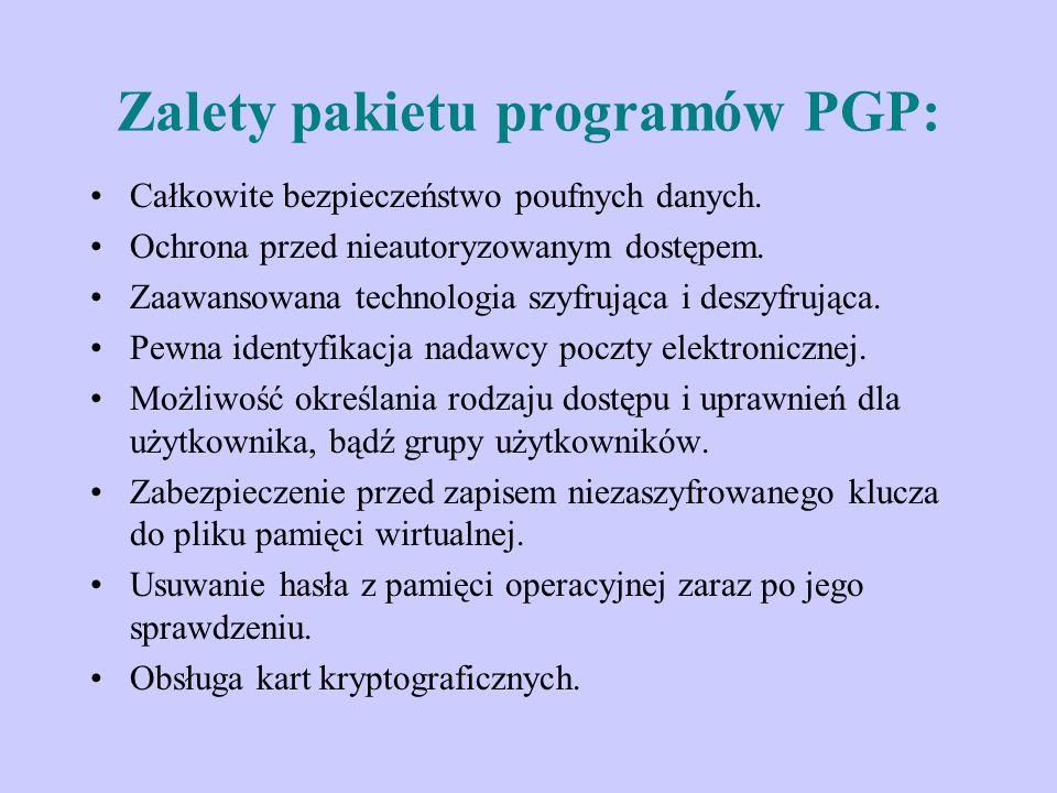 Zalety pakietu programów PGP: Całkowite bezpieczeństwo poufnych danych. Ochrona przed nieautoryzowanym dostępem. Zaawansowana technologia szyfrująca i