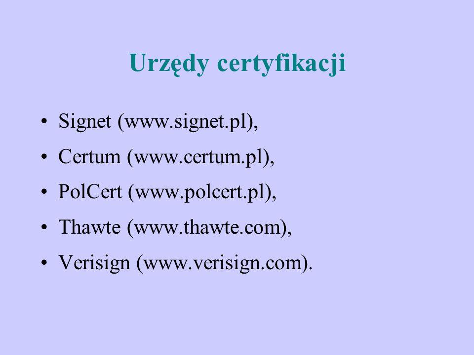 Urzędy certyfikacji Signet (www.signet.pl), Certum (www.certum.pl), PolCert (www.polcert.pl), Thawte (www.thawte.com), Verisign (www.verisign.com).