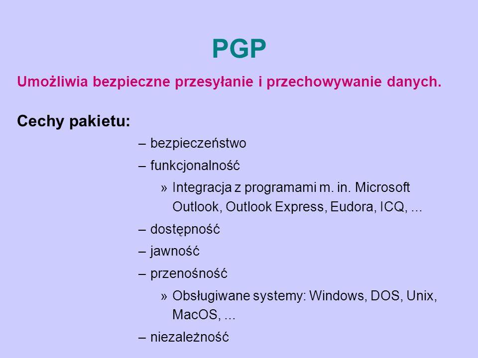 PGP Umożliwia bezpieczne przesyłanie i przechowywanie danych. Cechy pakietu: –bezpieczeństwo –funkcjonalność »Integracja z programami m. in. Microsoft