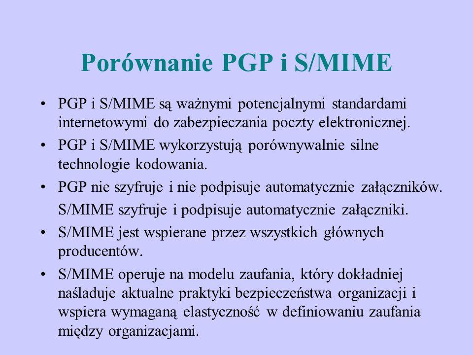 Porównanie PGP i S/MIME PGP i S/MIME są ważnymi potencjalnymi standardami internetowymi do zabezpieczania poczty elektronicznej. PGP i S/MIME wykorzys