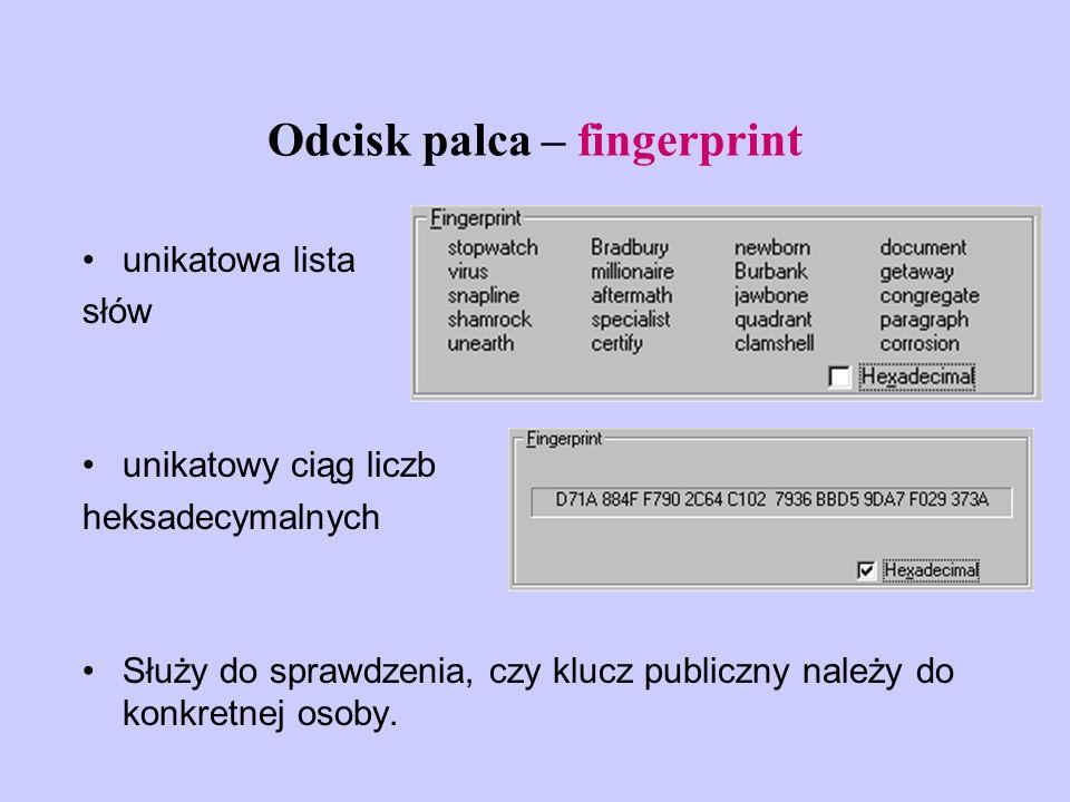 unikatowa lista słów unikatowy ciąg liczb heksadecymalnych Służy do sprawdzenia, czy klucz publiczny należy do konkretnej osoby. Odcisk palca – finger