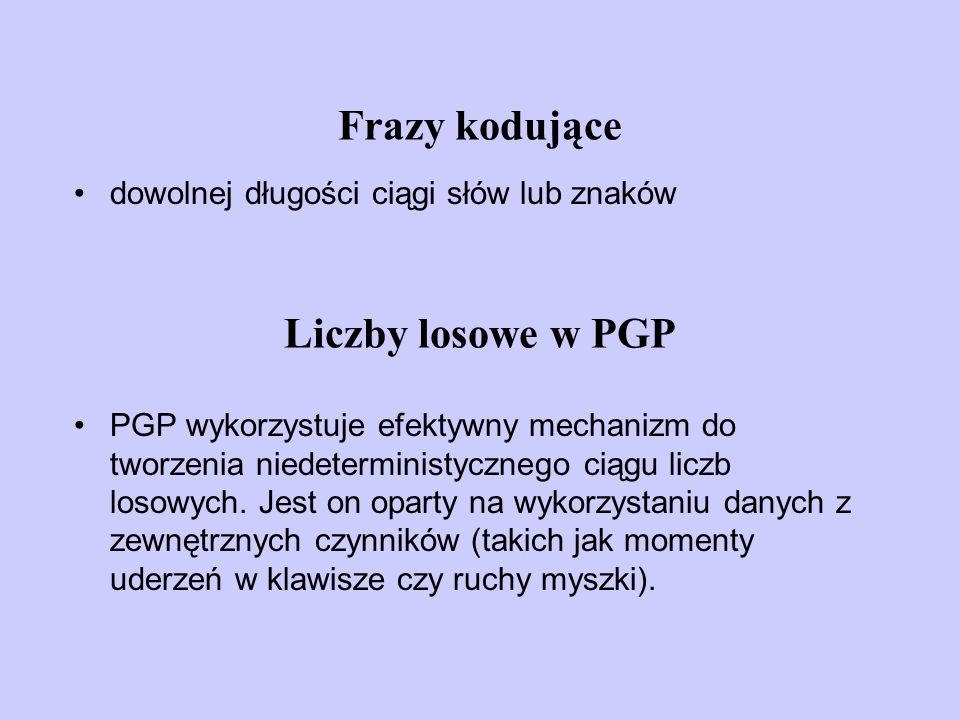 Frazy kodujące dowolnej długości ciągi słów lub znaków Liczby losowe w PGP PGP wykorzystuje efektywny mechanizm do tworzenia niedeterministycznego cią