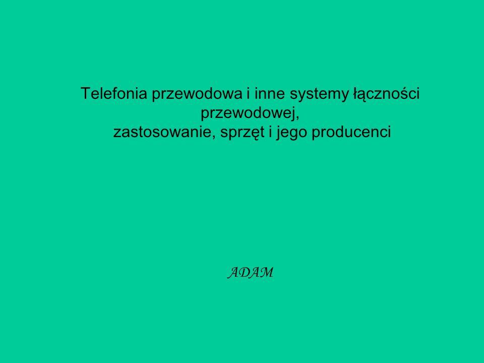 Telefonia przewodowa i inne systemy łączności przewodowej, zastosowanie, sprzęt i jego producenci ADAM