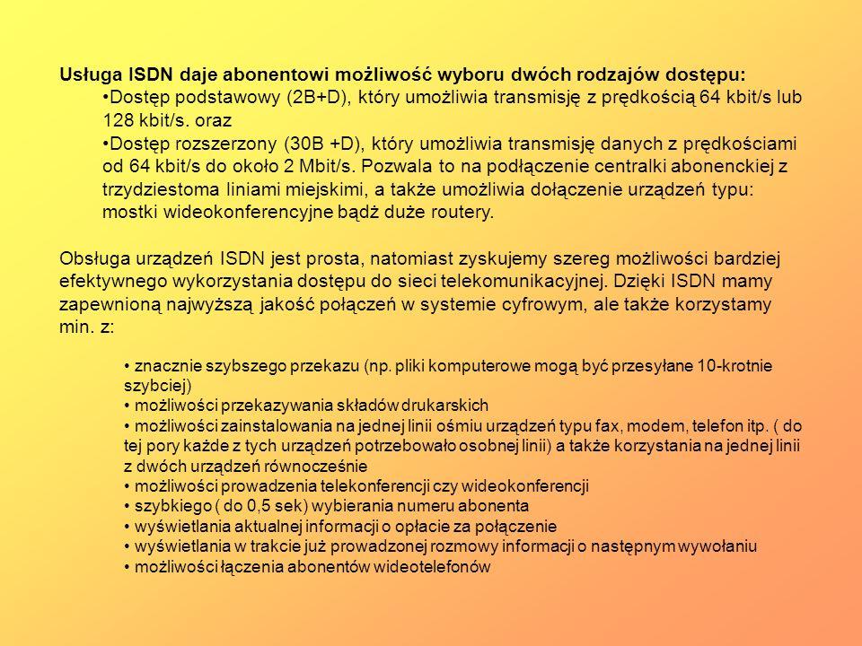 Usługa ISDN daje abonentowi możliwość wyboru dwóch rodzajów dostępu: Dostęp podstawowy (2B+D), który umożliwia transmisję z prędkością 64 kbit/s lub 1
