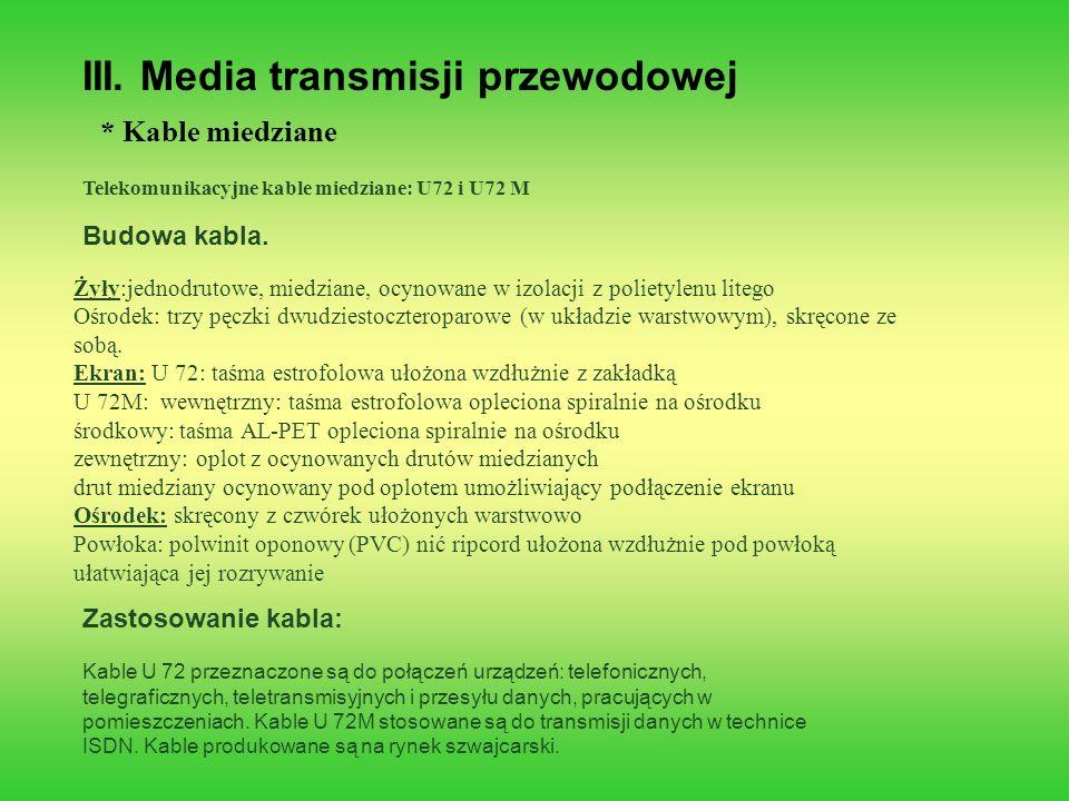 III. Media transmisji przewodowej * Kable miedziane Telekomunikacyjne kable miedziane: U72 i U72 M Żyły:jednodrutowe, miedziane, ocynowane w izolacji