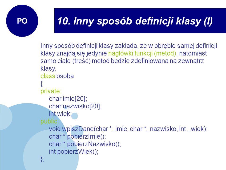 10. Inny sposób definicji klasy (I) PO Inny sposób definicji klasy zakłada, że w obrębie samej definicji klasy znajdą się jedynie nagłówki funkcji (me