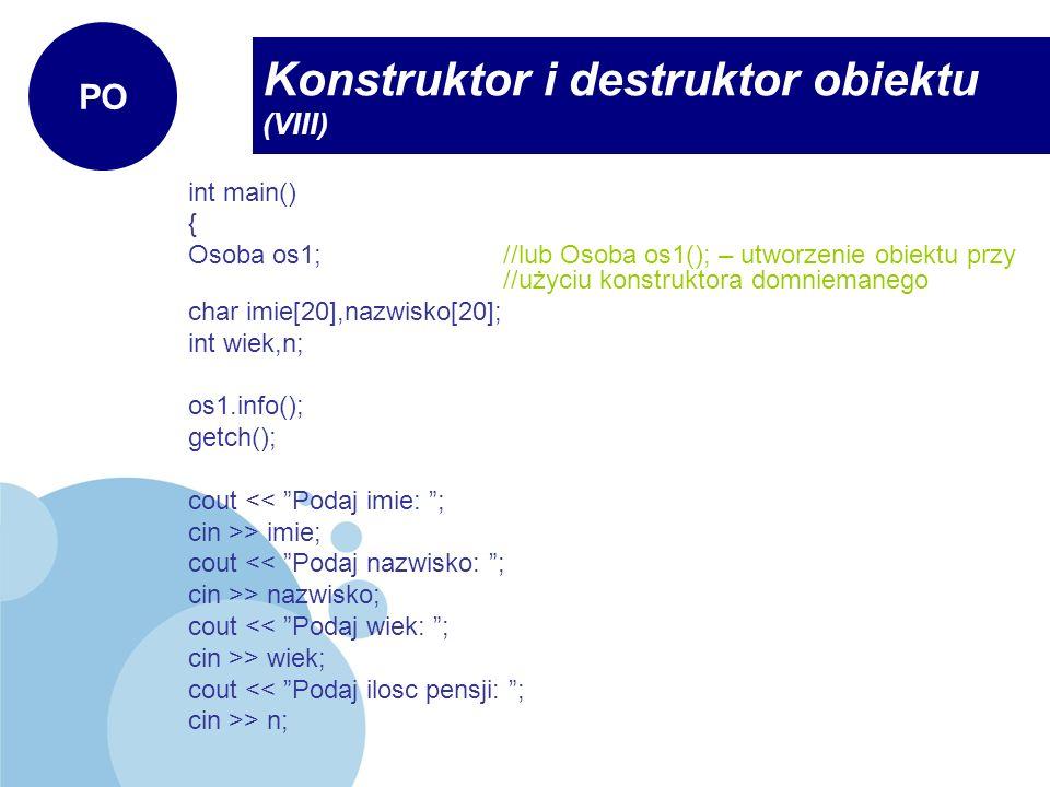 int main() { Osoba os1; //lub Osoba os1(); – utworzenie obiektu przy //użyciu konstruktora domniemanego char imie[20],nazwisko[20]; int wiek,n; os1.in