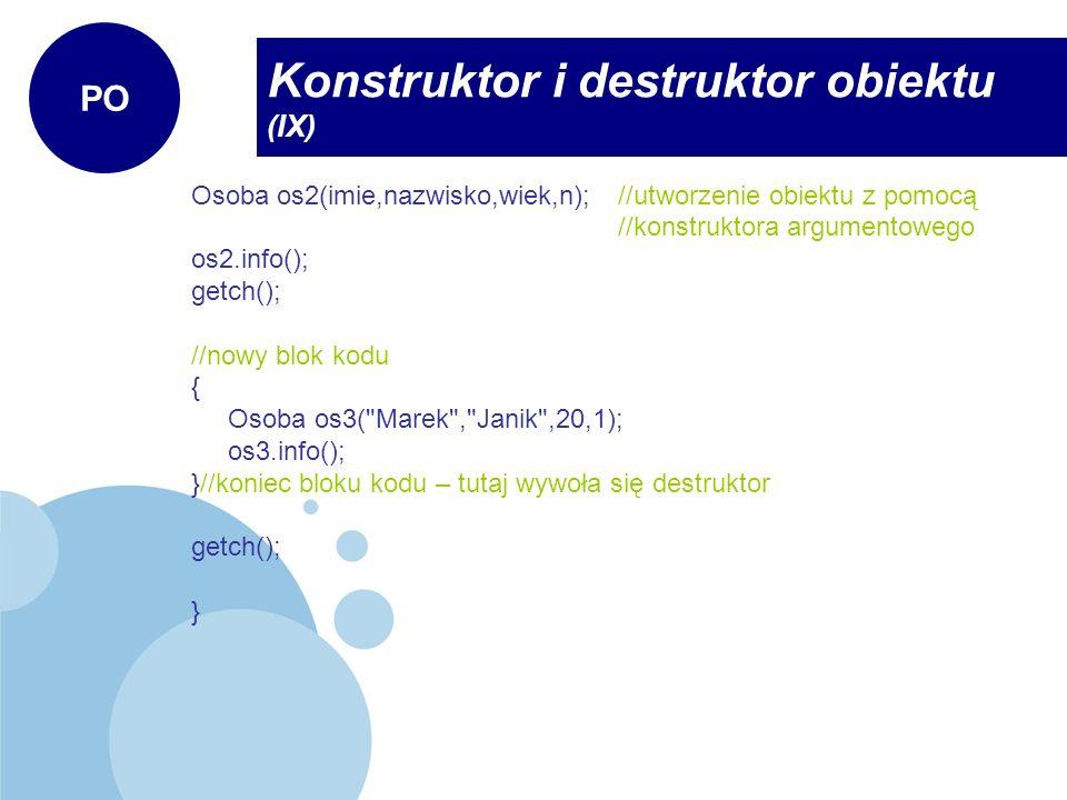 Osoba os2(imie,nazwisko,wiek,n);//utworzenie obiektu z pomocą //konstruktora argumentowego os2.info(); getch(); //nowy blok kodu { Osoba os3(