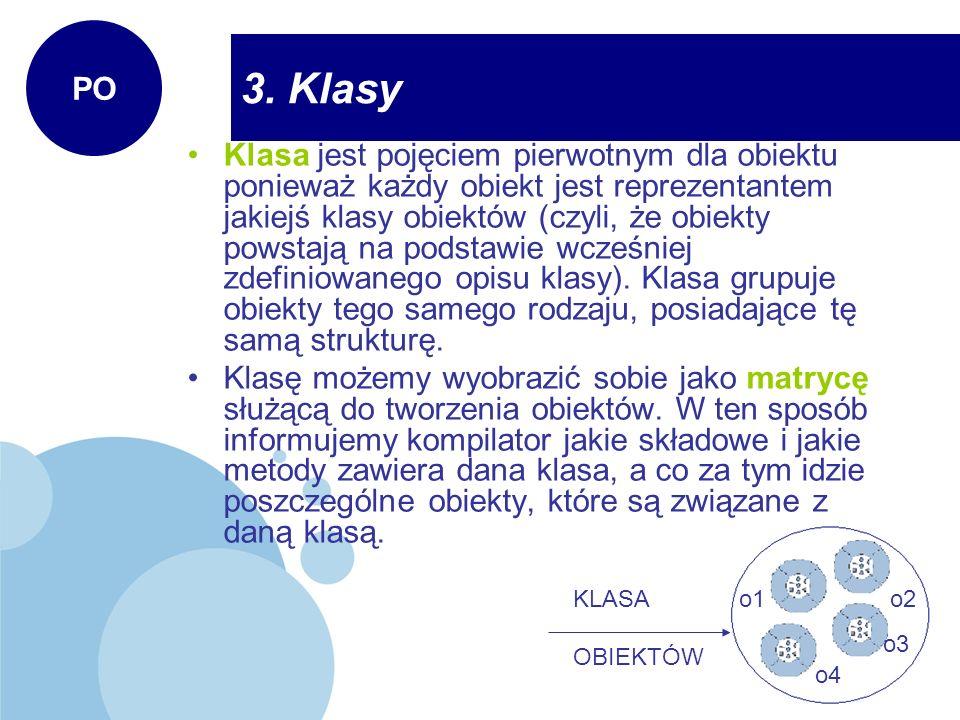 3. Klasy Klasa jest pojęciem pierwotnym dla obiektu ponieważ każdy obiekt jest reprezentantem jakiejś klasy obiektów (czyli, że obiekty powstają na po