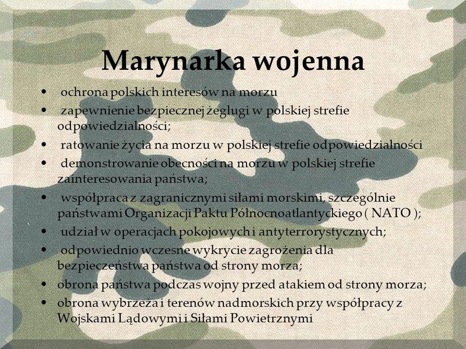 Marynarka wojenna ochrona polskich interesów na morzu zapewnienie bezpiecznej żeglugi w polskiej strefie odpowiedzialności; ratowanie życia na morzu w