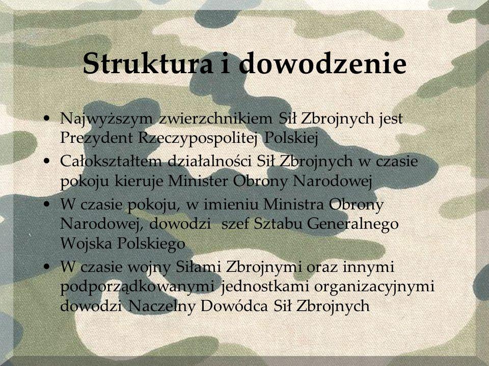Struktura i dowodzenie Najwyższym zwierzchnikiem Sił Zbrojnych jest Prezydent Rzeczypospolitej Polskiej Całokształtem działalności Sił Zbrojnych w cza
