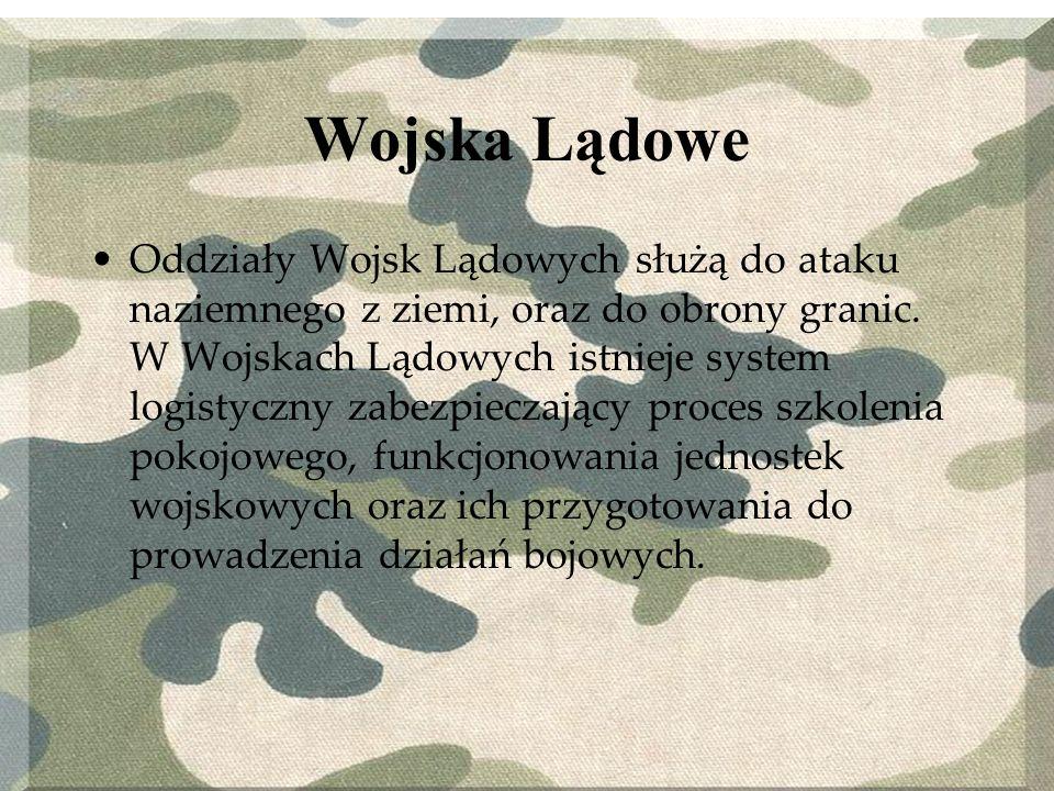 Wojska Lądowe Oddziały Wojsk Lądowych służą do ataku naziemnego z ziemi, oraz do obrony granic. W Wojskach Lądowych istnieje system logistyczny zabezp