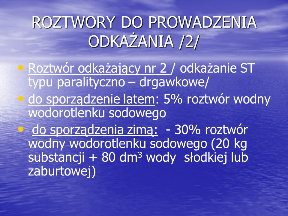 ROZTWORY DO PROWADZENIA ODKAŻANIA /2/ Roztwór odkażający nr 2 / odkażanie ST typu paralityczno – drgawkowe/ do sporządzenie latem: 5% roztwór wodny wo