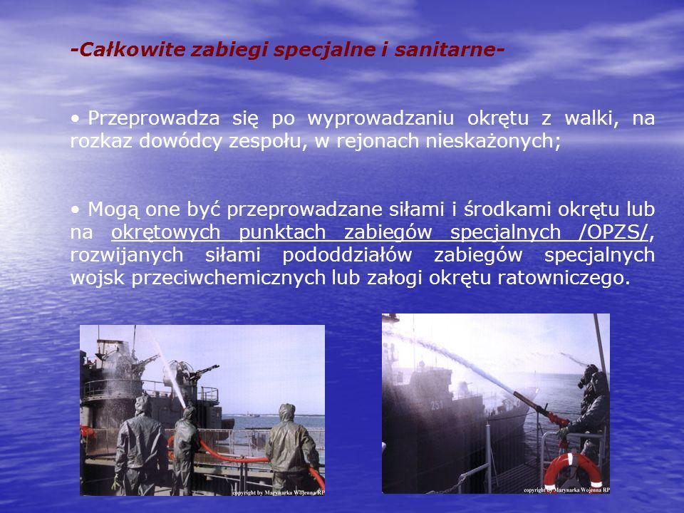 -Całkowite zabiegi specjalne i sanitarne- Przeprowadza się po wyprowadzaniu okrętu z walki, na rozkaz dowódcy zespołu, w rejonach nieskażonych; Mogą o