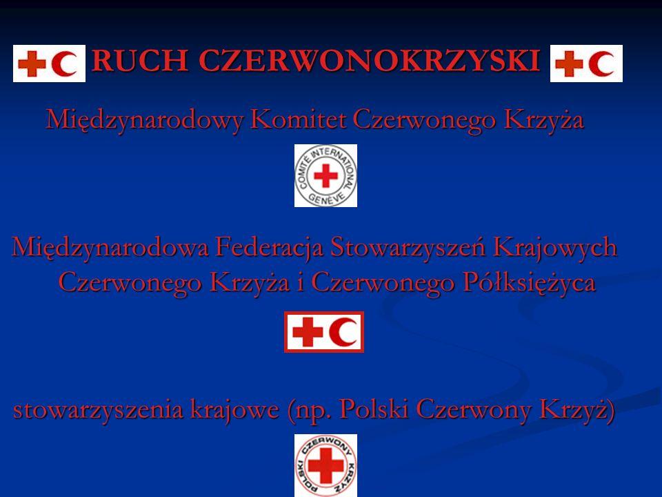 RUCH CZERWONOKRZYSKI Międzynarodowy Komitet Czerwonego Krzyża Międzynarodowa Federacja Stowarzyszeń Krajowych Czerwonego Krzyża i Czerwonego Półksięży