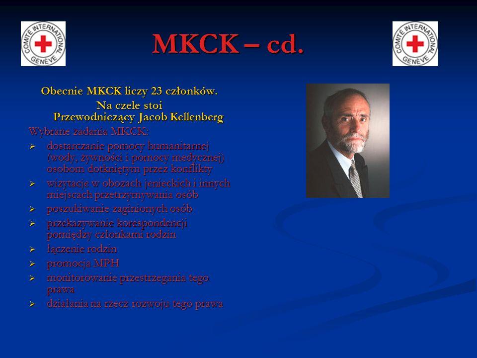 MKCK – cd. Obecnie MKCK liczy 23 członków. Na czele stoi Przewodniczący Jacob Kellenberg Wybrane zadania MKCK: dostarczanie pomocy humanitarnej (wody,