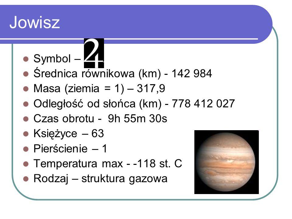 Symbol – Średnica równikowa (km) - 142 984 Masa (ziemia = 1) – 317,9 Odległość od słońca (km) - 778 412 027 Czas obrotu - 9h 55m 30s Księżyce – 63 Pie