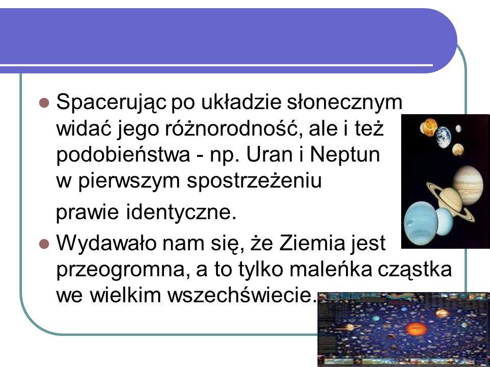 Spacerując po układzie słonecznym widać jego różnorodność, ale i też podobieństwa - np. Uran i Neptun w pierwszym spostrzeżeniu prawie identyczne. Wyd