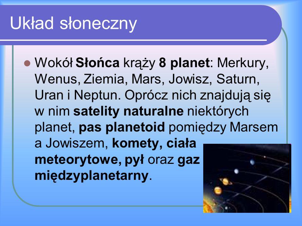 Układ słoneczny Wokół Słońca krąży 8 planet: Merkury, Wenus, Ziemia, Mars, Jowisz, Saturn, Uran i Neptun. Oprócz nich znajdują się w nim satelity natu