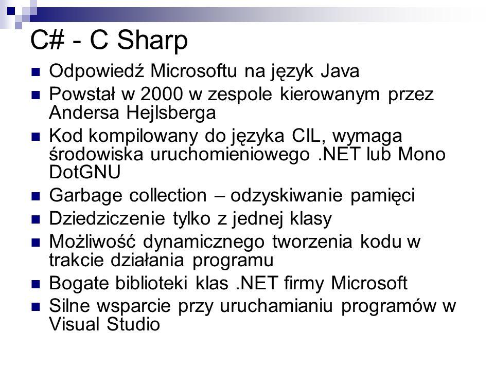 C# - C Sharp Odpowiedź Microsoftu na język Java Powstał w 2000 w zespole kierowanym przez Andersa Hejlsberga Kod kompilowany do języka CIL, wymaga śro