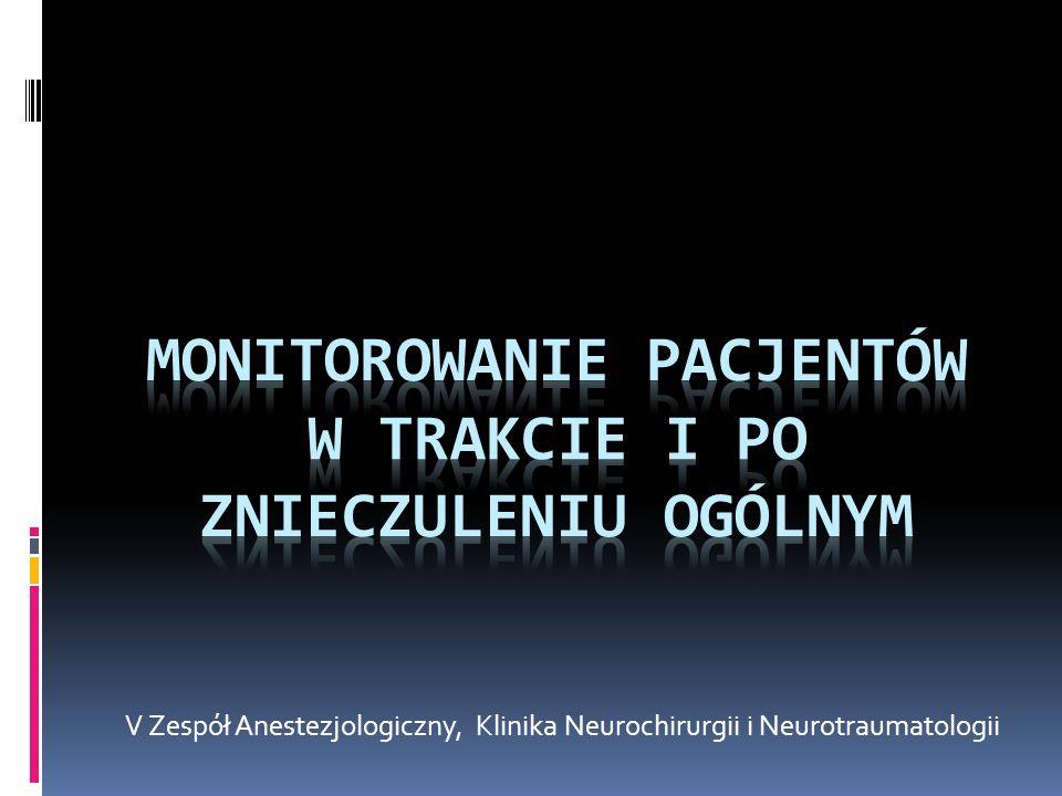 Monitorowanie czynności układu oddechowego Parametry wentylacji mechanicznej: częstość oddechów (12-20/min) objętość oddechowa (7 ml/kg podczas oddechu spontanicznego, 10-15 ml/kg podczas oddechu kontrolowanego) stężenie tlenu w powietrzu wdechowym