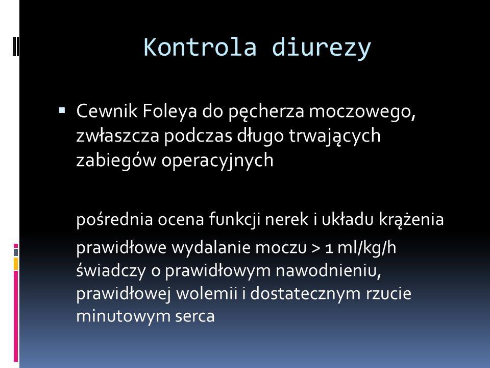 Kontrola diurezy Cewnik Foleya do pęcherza moczowego, zwłaszcza podczas długo trwających zabiegów operacyjnych pośrednia ocena funkcji nerek i układu