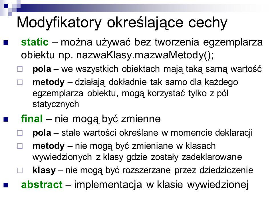 Modyfikatory określające cechy static – można używać bez tworzenia egzemplarza obiektu np.