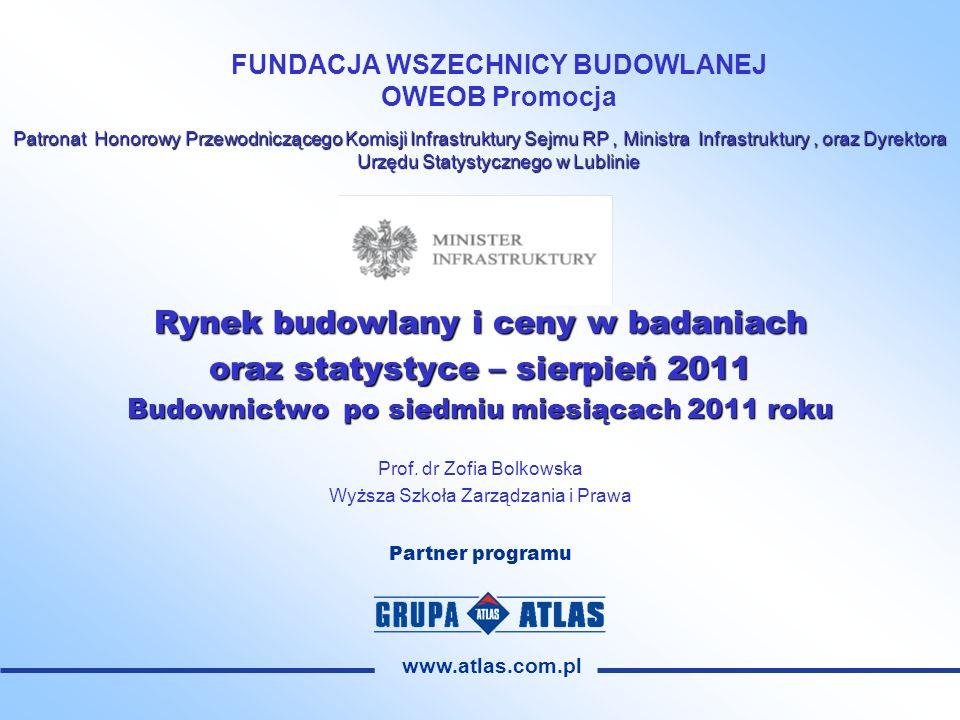 FUNDACJA WSZECHNICY BUDOWLANEJ OWEOB Promocja Patronat Honorowy Przewodniczącego Komisji Infrastruktury Sejmu RP, Ministra Infrastruktury, oraz Dyrektora Urzędu Statystycznego w Lublinie rukturyPrzewodnicącego Rynek budowlany i ceny w badaniach oraz statystyce – sierpień 2011 Budownictwo po siedmiu miesiącach 2011 roku Prof.