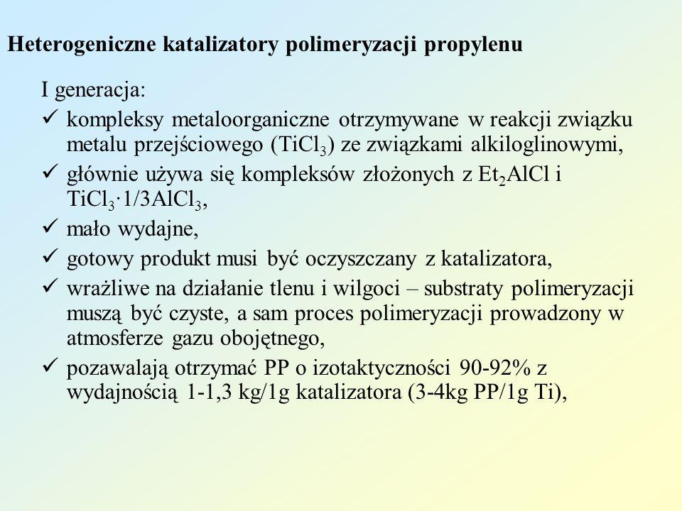 II generacji: zawierają modyfikowany TiCl 3 związkami typu estry, alkohol izopropylowy, amid kwasu fosforowego, estry kwasów karboksylowych (charakter elekronodonorowy), składnik glinowy – dietylochloroglin Et 2 AlCl, bardziej efektywne niż I generacji, pozwala otrzymać PP o izotaktyczności 96-98,5% z wydajnością 3,5-8kg/1g katalizatora (12-30kg PP/1g Ti), Heterogeniczne katalizatory polimeryzacji propylenu