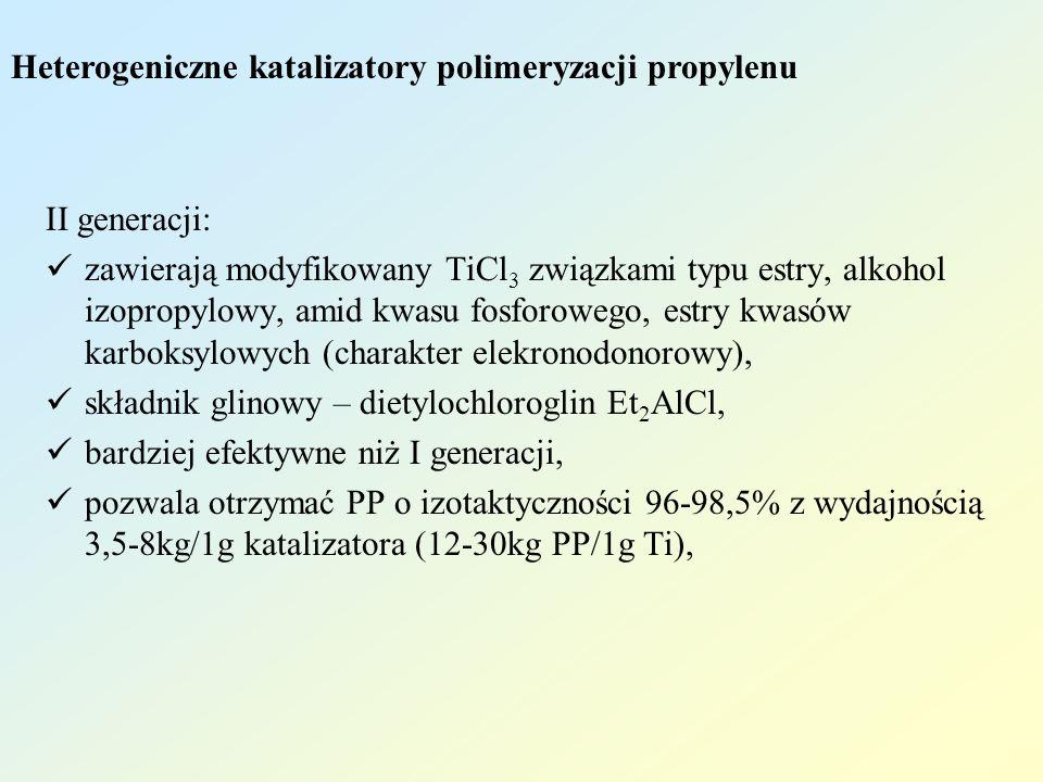III generacji: katalizatory na nośniku – nanosi się TiCl 4 na chlorek magnezu modyfikowany związkami typu donorów elektronów (estry kwasu benzoesowego), pozwalają otrzymać PP o izotaktyczności 93-95% (w polimeryzacji rozpuszczalnikowej) i 97% (w polimeryzacji w masie) z wydajnością 3,1-6kg/1g katalizatora (155-300kg PP/1g Ti) i 10-30kg/1g katalizatora (500-1500kg PP/1g Ti), duża aktywność sprawia, ze nie trzeba usuwać katalizatora z gotowego polimeru (zawartość na poziomie 3ppm); nieprzereagowany monomer i rozpuszczalnik może być zawracany bezpośrednio bez oczyszczania; nie trzeba usuwać polimeru ataktycznego, ze względu na jego niewielką zawartość, Heterogeniczne katalizatory polimeryzacji propylenu