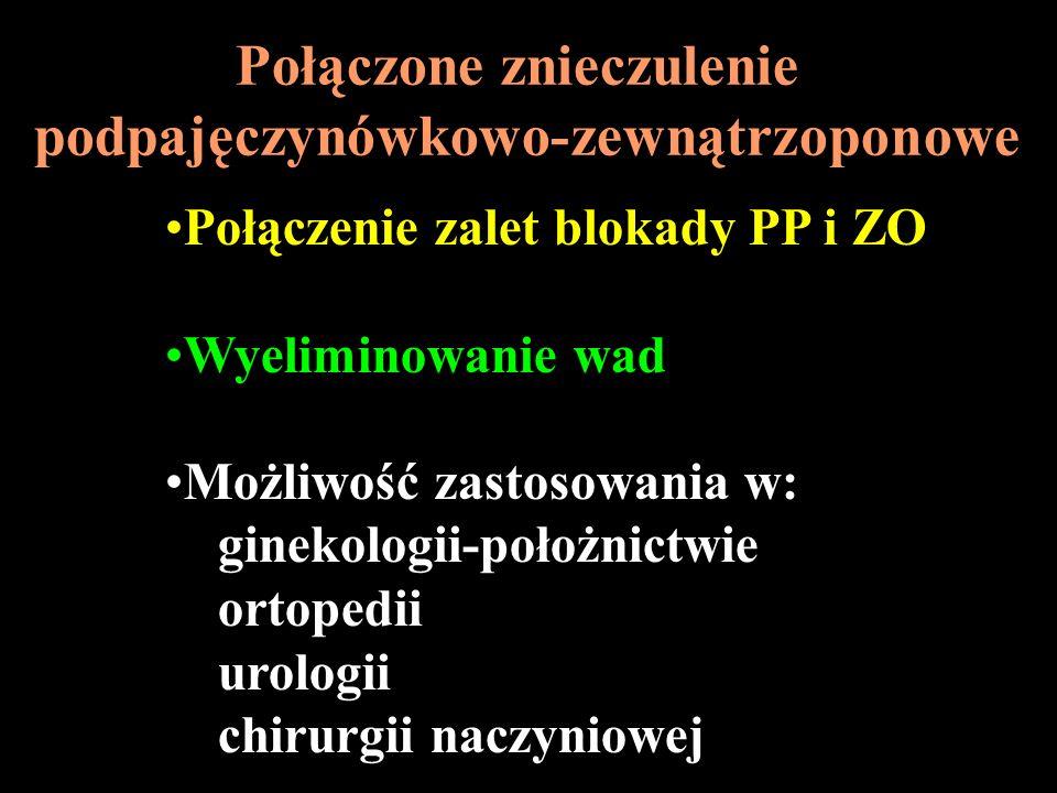 Połączone znieczulenie podpajęczynówkowo-zewnątrzoponowe Połączenie zalet blokady PP i ZO Wyeliminowanie wad Możliwość zastosowania w: ginekologii-poł