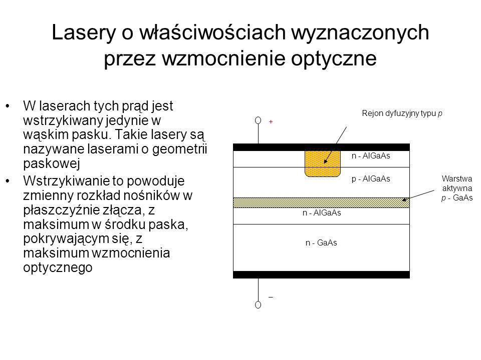 Lasery o właściwościach wyznaczonych przez wzmocnienie optyczne W laserach tych prąd jest wstrzykiwany jedynie w wąskim pasku. Takie lasery są nazywan