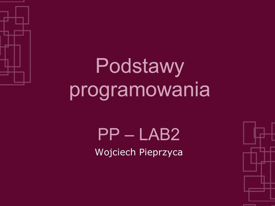 Podstawy programowania PP – LAB2 Wojciech Pieprzyca