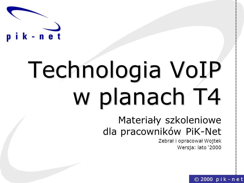 © 2000 p i k - n e t Technologia VoIP w planach T4 Materiały szkoleniowe dla pracowników PiK-Net Zebrał i opracował Wojtek Wersja: lato 2000
