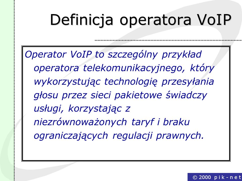 © 2000 p i k - n e t Definicja operatora VoIP Operator VoIP to szczególny przykład operatora telekomunikacyjnego, który wykorzystując technologię prze
