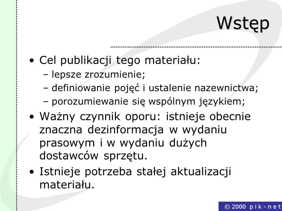 © 2000 p i k - n e tWstęp Cel publikacji tego materiału: –lepsze zrozumienie; –definiowanie pojęć i ustalenie nazewnictwa; –porozumiewanie się wspólny