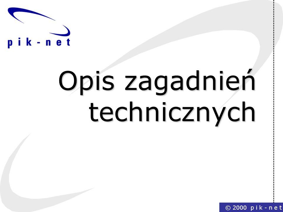 © 2000 p i k - n e t Opis zagadnień technicznych