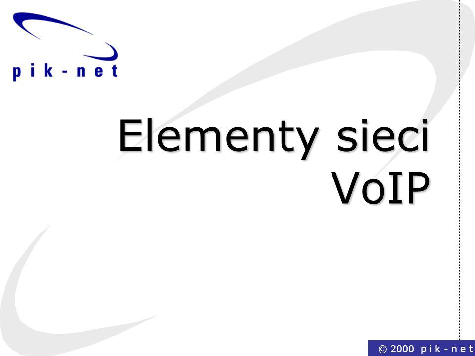 © 2000 p i k - n e t Elementy sieci VoIP