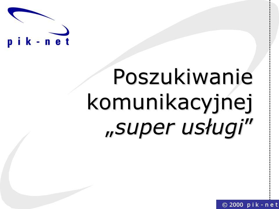 © 2000 p i k - n e t Poszukiwanie komunikacyjnejsuper usługi
