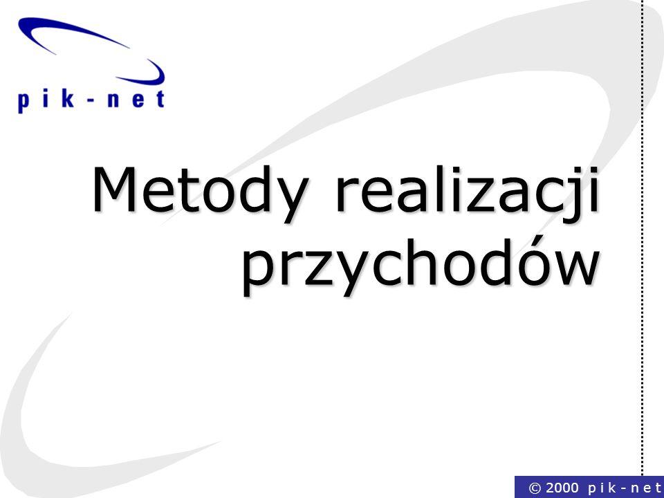 © 2000 p i k - n e t Metody realizacji przychodów