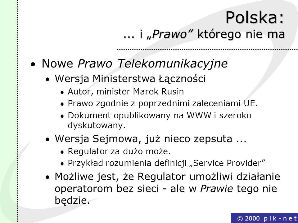 © 2000 p i k - n e t Polska:... i Prawo którego nie ma Nowe Prawo Telekomunikacyjne Wersja Ministerstwa Łączności Autor, minister Marek Rusin Prawo zg
