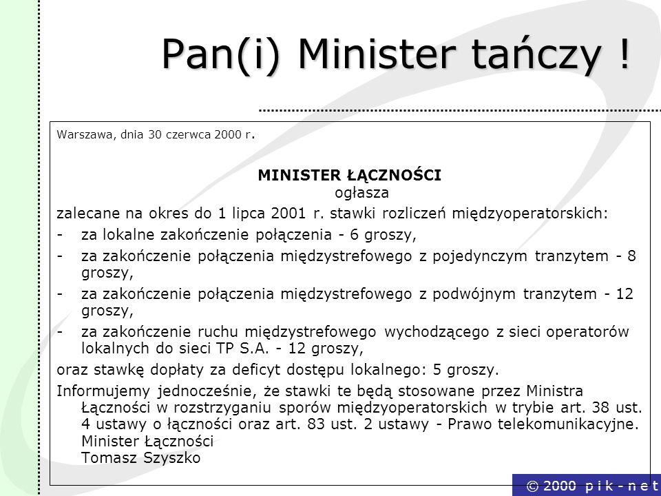 © 2000 p i k - n e t Pan(i) Minister tańczy ! Warszawa, dnia 30 czerwca 2000 r. MINISTER ŁĄCZNOŚCI ogłasza zalecane na okres do 1 lipca 2001 r. stawki