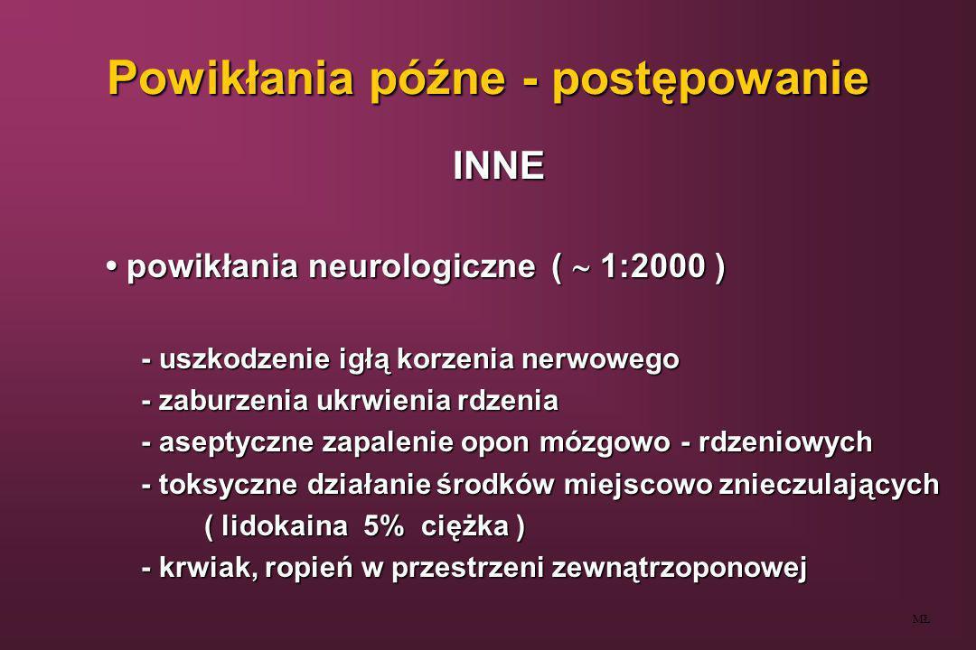 Powikłania późne - postępowanie INNE powikłania neurologiczne( 1:2000 ) powikłania neurologiczne( 1:2000 ) - uszkodzenie igłą korzenia nerwowego - usz