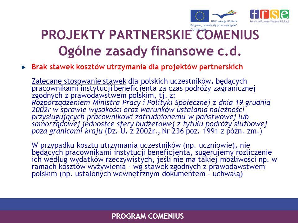 PROGRAM COMENIUS PROJEKTY PARTNERSKIE COMENIUS Ogólne zasady finansowe c.d. Brak stawek kosztów utrzymania dla projektów partnerskich Zalecane stosowa