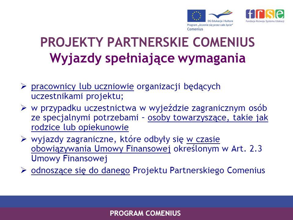 PROGRAM COMENIUS PROJEKTY PARTNERSKIE COMENIUS Wyjazdy spełniające wymagania pracownicy lub uczniowie organizacji będących uczestnikami projektu; w pr