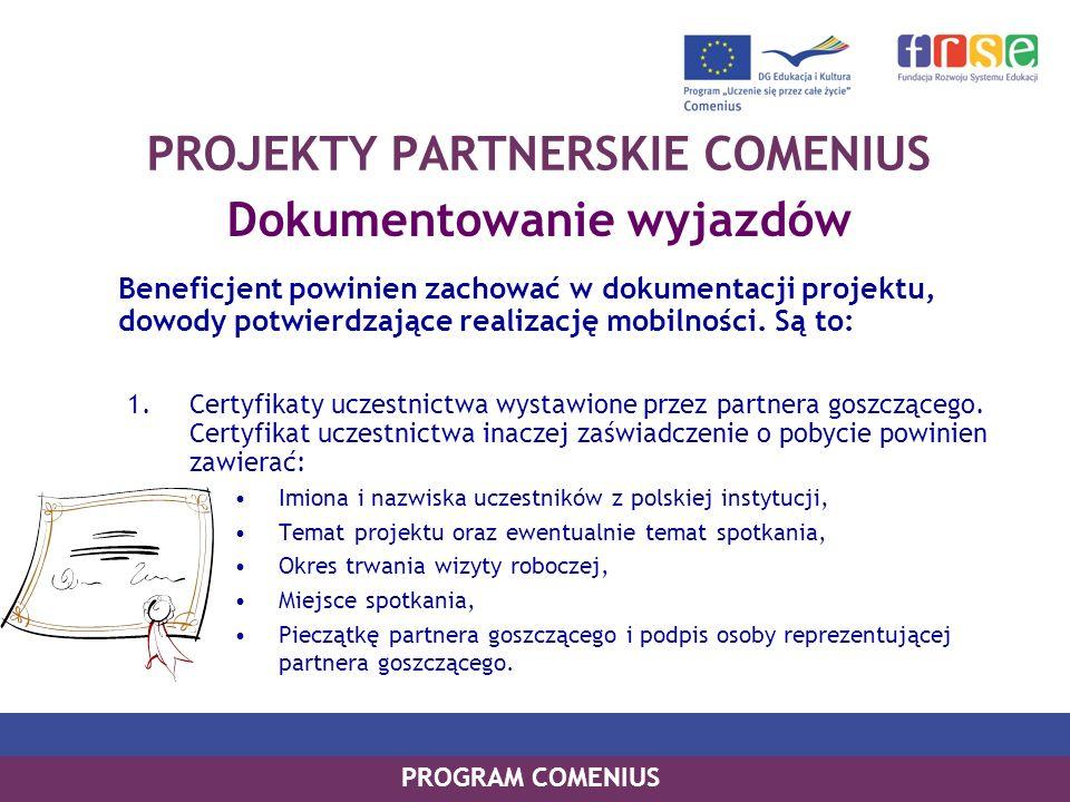 PROGRAM COMENIUS PROJEKTY PARTNERSKIE COMENIUS Dokumentowanie wyjazdów Beneficjent powinien zachować w dokumentacji projektu, dowody potwierdzające re