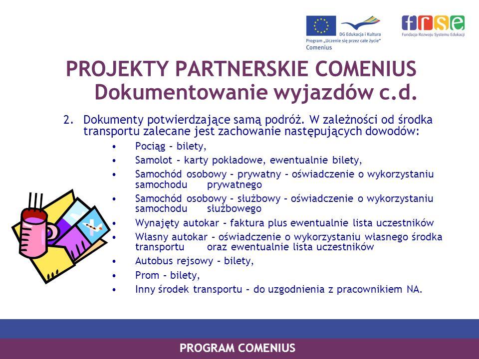 PROGRAM COMENIUS PROJEKTY PARTNERSKIE COMENIUS Dokumentowanie wyjazdów c.d. 2.Dokumenty potwierdzające samą podróż. W zależności od środka transportu